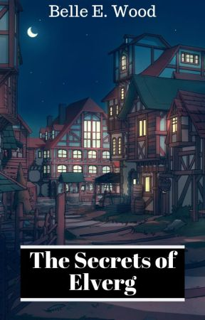 The Secrets of Elverg by simply_belle_