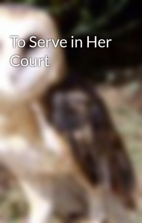 To Serve in Her Court by SiouxsieMcMullin