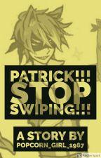 Patrick!!! No Swiping!!! by Popcorn_Girl_1987
