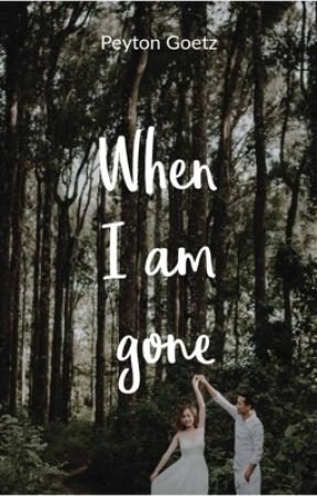 When I am gone by mmopcookie