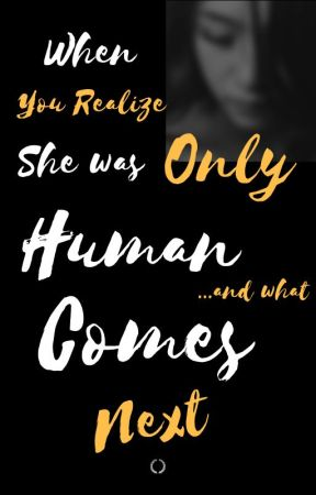 When You Realize She Was Only Human...and What comes next by CatherineDeynes