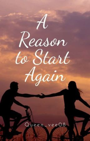 A Reason To Start Again by Queen_vee08