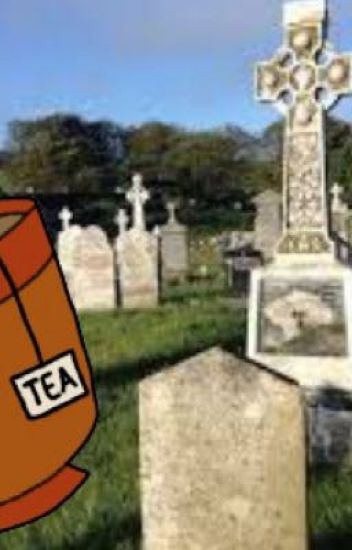 We were drinking tea in a grave yard