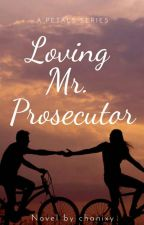 loving Mr. Prosecutor (Petals series #2) by chanixy