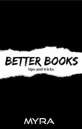 Better Books / Tips And Tricks by _myyraaa__