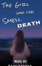 The Girl who can smell death(Completed) by Shirlooocks