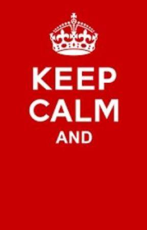 Keep Calm And........ by CashsGirl03