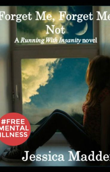 Forget Me, Forget Me Not (Running With Insanity #2) by JessicaCMadden