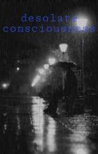 Desolate Consciousness by ChAeLiSaB0i