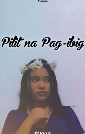 Pilit na Pag-ibig by CrazyLittleThings3