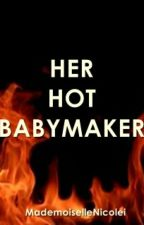HER HOT BABYMAKER by MademoiselleNicolei