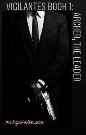VIGILANTES BOOK 1: Archer (The Leader) by margarette_ace