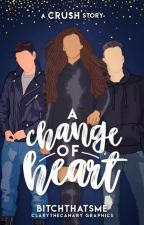 A Change of Heart - A Crush Story  by BitchThatsMe