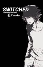 Switched [L x Reader AU] • Death Note by adventuretimefanitc