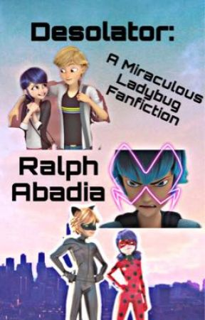 Desolator: A Miraculous Ladybug Fanfiction  by Chasepolicedog126