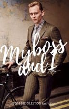 【My Boss and I】a Tom Hiddleston fanfiction by benedicting
