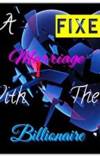 A Fixed Marriage with the Billionaire by RathiniLovesFood