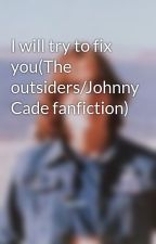 I will try to fix you(The outsiders/Johnny Cade fanfiction) by ImAGreaseToo