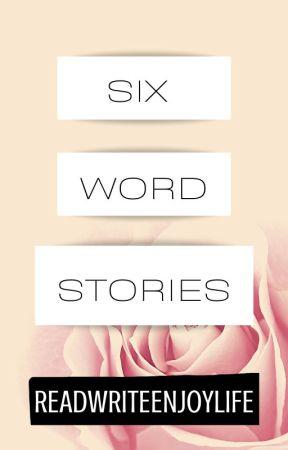 Six word stories by CrazyCookiesYum
