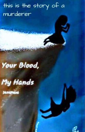 Your Blood, My Hands: This is the Story of a Murderer (Book #1) by 3424896o6