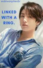 Linked with a Ring. || Jungkook x Reader by anime_nerd44