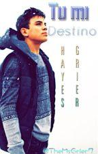 Tu mi destino. (Hayes Grier y tu) by hxlloshayy