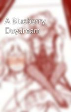A Blueberry Daydream by Chrissytude