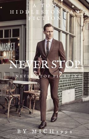 Never Stop . . . Never Stop Fighting (A Tom Hiddleston Fanfiction) by Mich2992