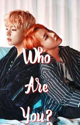[Vhope] Who Are You? [Hoàn]
