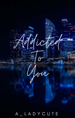 Addicted To You (On-Update)  by A_LadyCute