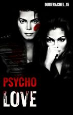 Psycho Love by duderachel_15