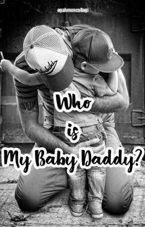 Who is My Baby's Daddy? by Ogahmuncullagi