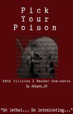 Pick your poison (BNHA Villains X Reader) (On Hiatus) by Abbynx_26