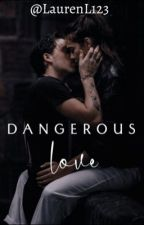 Dangerous love  by LaurenL123