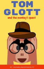 Tom Glott: The Quest Of The Monkey by HumbleHippogriff