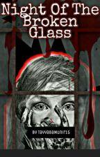 Night of the broken glass by TayyabaMunir15