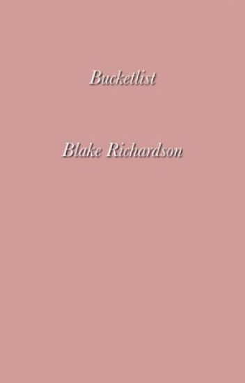 Bucketlist ; Blake Richardson