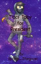 Ticci Toby for President by Syzygy_Stargazer
