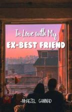 In Love With My Ex-Best Friend by mhzl_gmmd