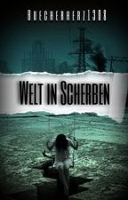 Welt in Scherben by Buecherherz1308