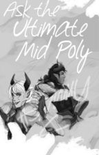 Ask the Ultimate Mid Poly by EmbreTheWorld