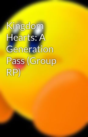 Kingdom Hearts: A Generation Pass (Group RP) by Cutiekeeby