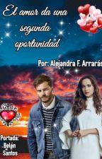 El amor da una segunda oportunidad (Completa) by AlejandraArrars