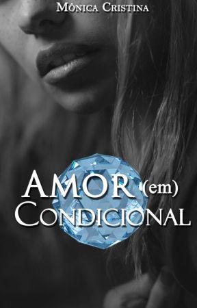 Amor (em) Condicional(Degustação) by MnicaCristina140