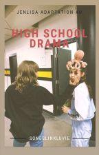 HIGH SCHOOL DRAMA (JENLISA) by taeyeonismymain