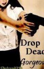 Drop Dead... Gorgeous! (Arranged Marraige) by chelsea2394