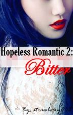 Hopeless Romantic 2: Bitter (COMPLETED) by strawberry008