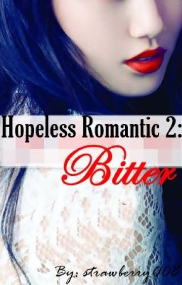 Hopeless Romantic 2: Bitter (COMPLETED)