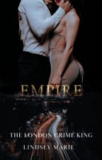 EMPIRE (BOOK 9: THE LONDON CRIME KING) by Queen_Of_Desires
