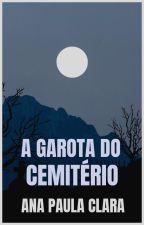 A GAROTA DO CEMITÉRIO by anapaulaclara